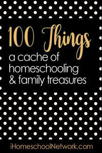 100 Things - a cache of homeschooling and family treasures!
