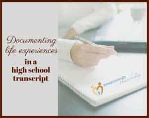 These five principles are important to keep in mind when adding those all-important life experiences to your child's high school transcript.