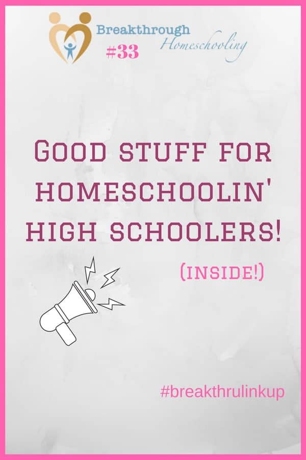 Welcome to #breakthrulinkup 33, and please accept my invitation to subscribe and get access to a bunch of resources to help you homeschool high school!