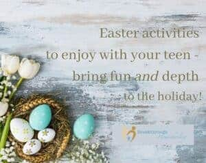 Easter activitites to do with Your Teen
