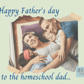 """Happy Fathers Day to the """"forgotten"""" homeschooler"""