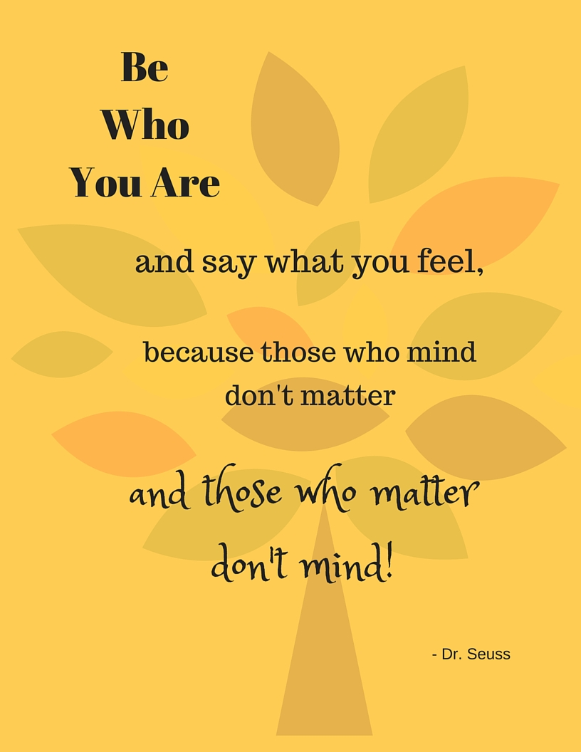 Be who your are... Dr. Seuss