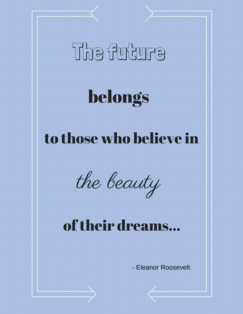 The future belongs to those who believe